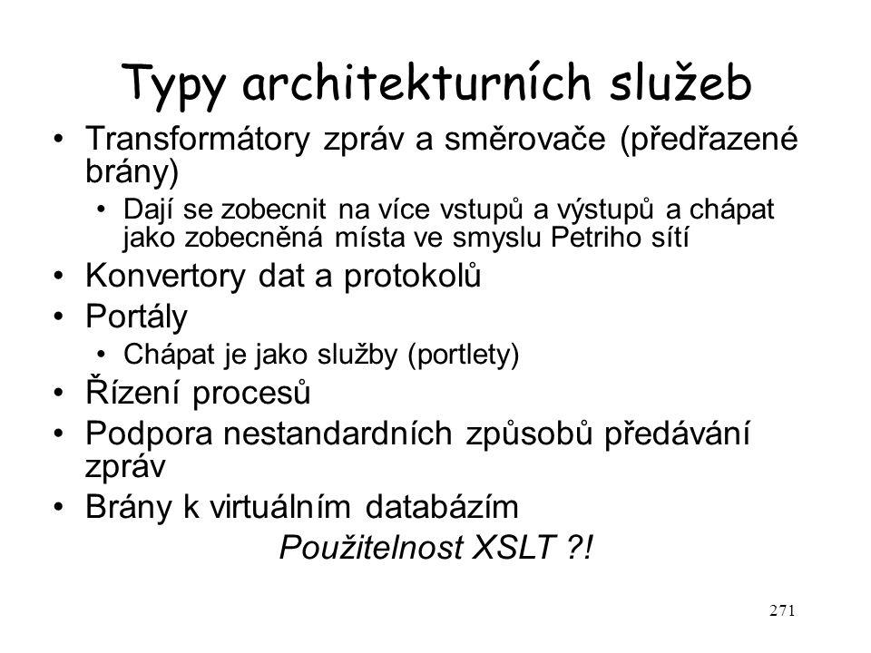 271 Typy architekturních služeb Transformátory zpráv a směrovače (předřazené brány) Dají se zobecnit na více vstupů a výstupů a chápat jako zobecněná