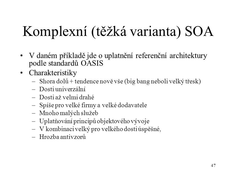 47 Komplexní (těžká varianta) SOA V daném příkladě jde o uplatnění referenční architektury podle standardů OASIS Charakteristiky –Shora dolů + tendenc