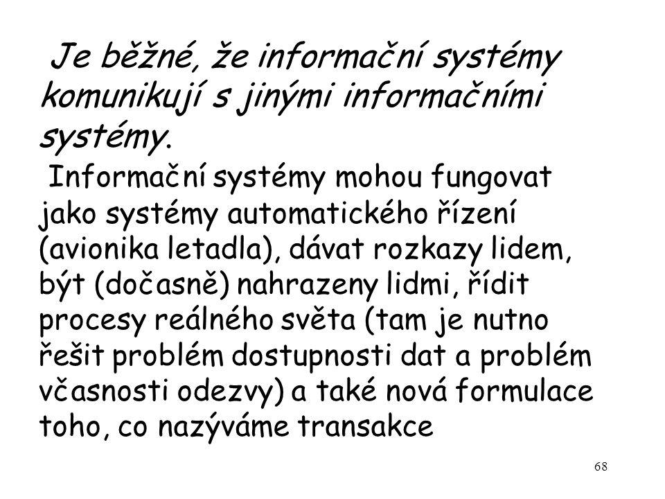 68 Je běžné, že informační systémy komunikují s jinými informačními systémy. Informační systémy mohou fungovat jako systémy automatického řízení (avio