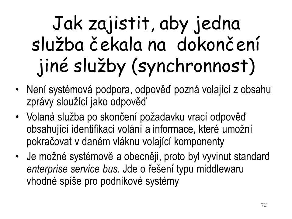 72 Jak zajistit, aby jedna služba čekala na dokončení jiné služby (synchronnost) Není systémová podpora, odpověď pozná volající z obsahu zprávy slouží
