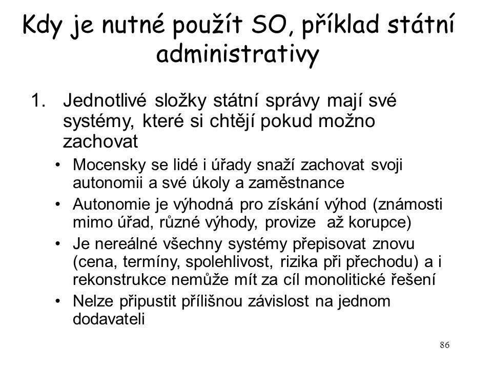 86 Kdy je nutné použít SO, příklad státní administrativy 1.Jednotlivé složky státní správy mají své systémy, které si chtějí pokud možno zachovat Moce