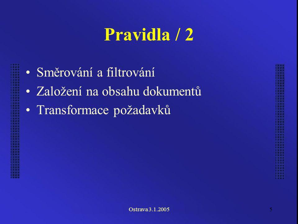Ostrava 3.1.20055 Pravidla / 2 Směrování a filtrování Založení na obsahu dokumentů Transformace požadavků