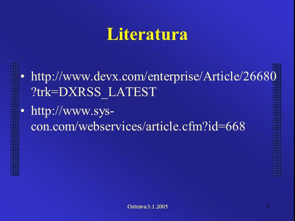 Ostrava 3.1.20059 Literatura http://www.devx.com/enterprise/Article/26680 trk=DXRSS_LATEST http://www.sys- con.com/webservices/article.cfm id=668