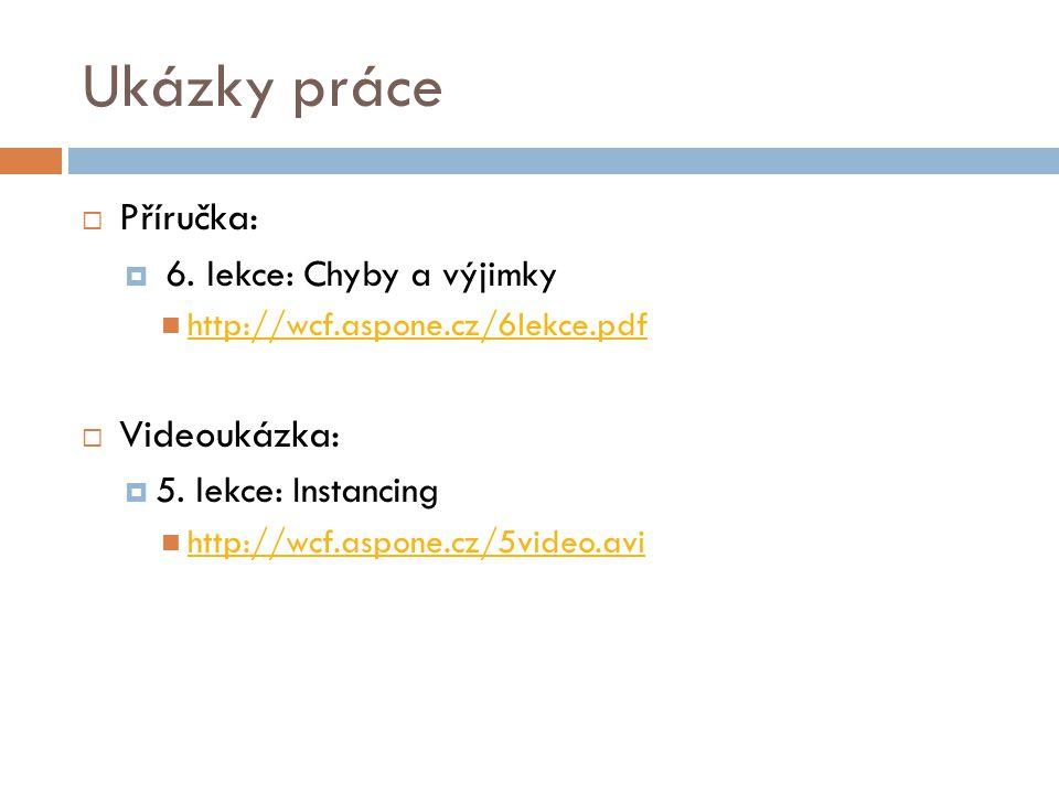 Ukázky práce  Příručka:  6. lekce: Chyby a výjimky http://wcf.aspone.cz/6lekce.pdf  Videoukázka:  5. lekce: Instancing http://wcf.aspone.cz/5video