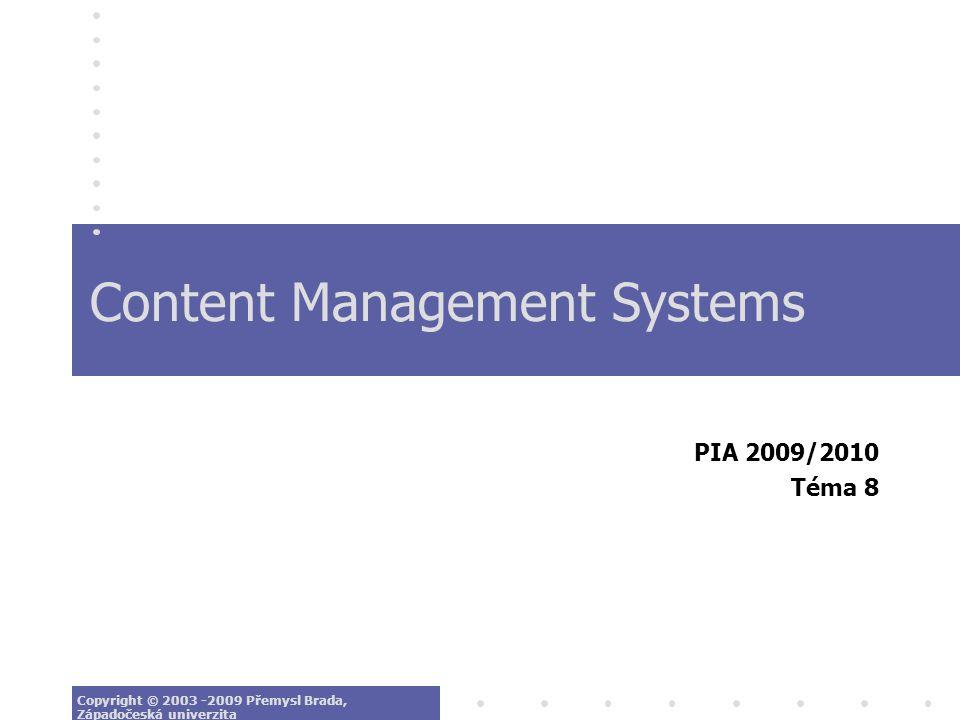 Content Management Systems PIA 2009/2010 Téma 8 Copyright © 2003 -2009 Přemysl Brada, Západočeská univerzita