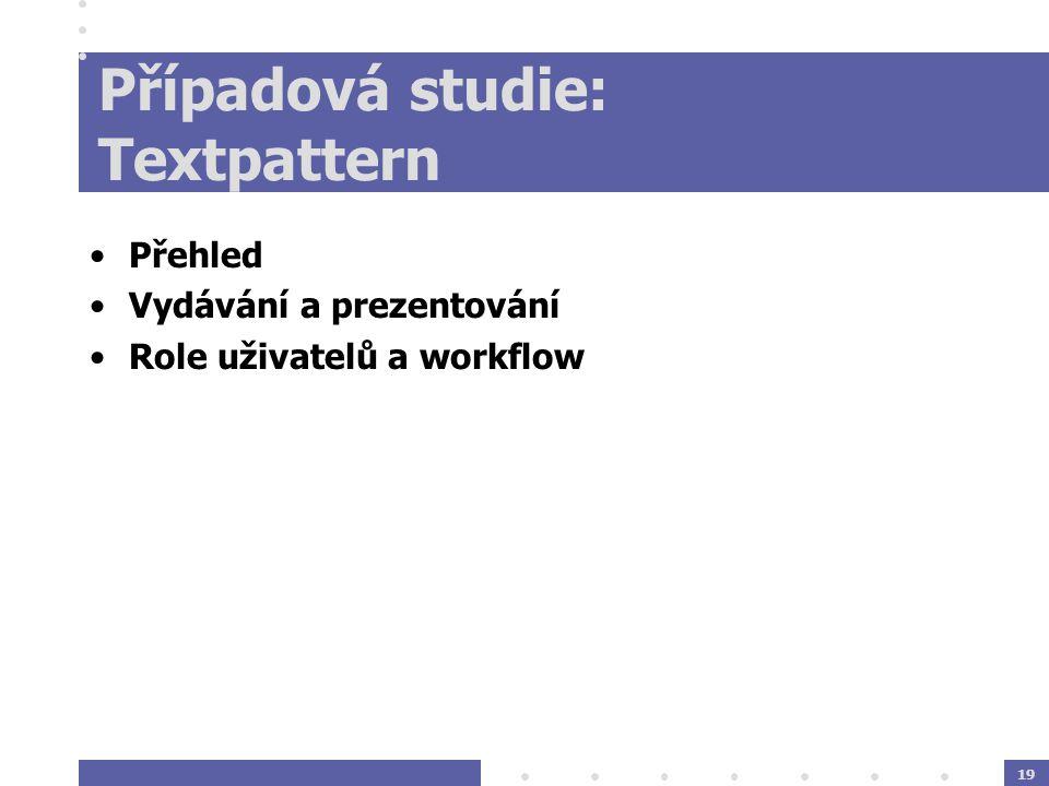 19 Případová studie: Textpattern Přehled Vydávání a prezentování Role uživatelů a workflow