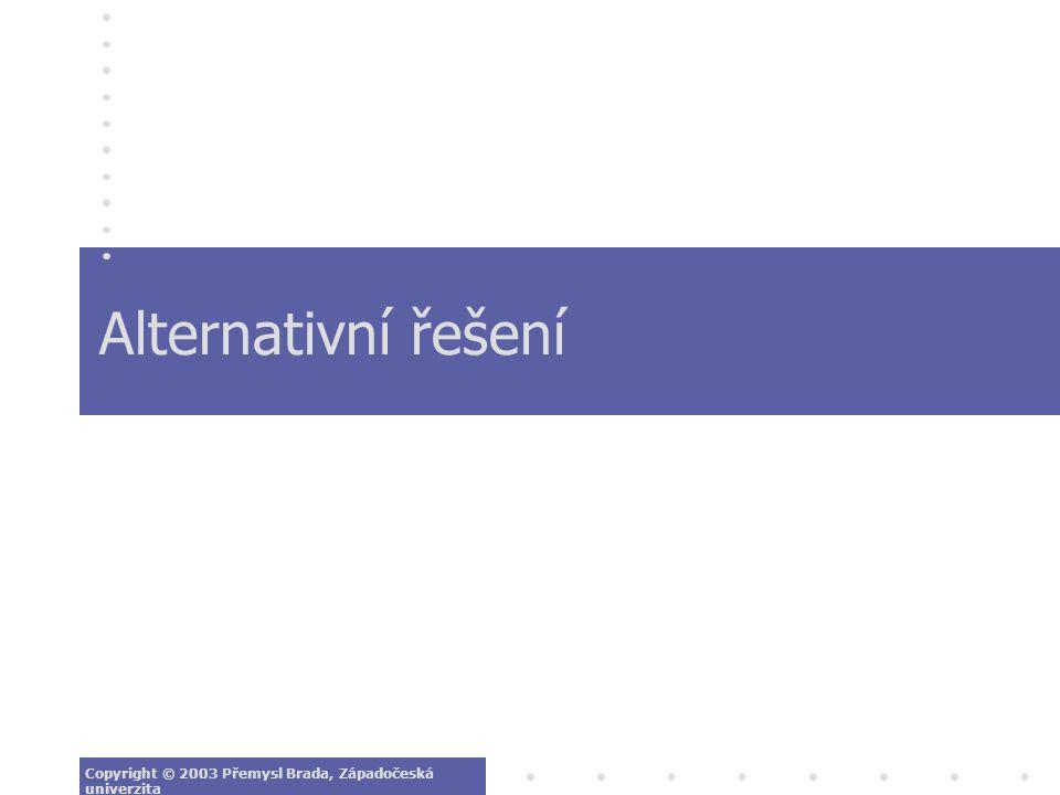 Alternativní řešení Copyright © 2003 Přemysl Brada, Západočeská univerzita