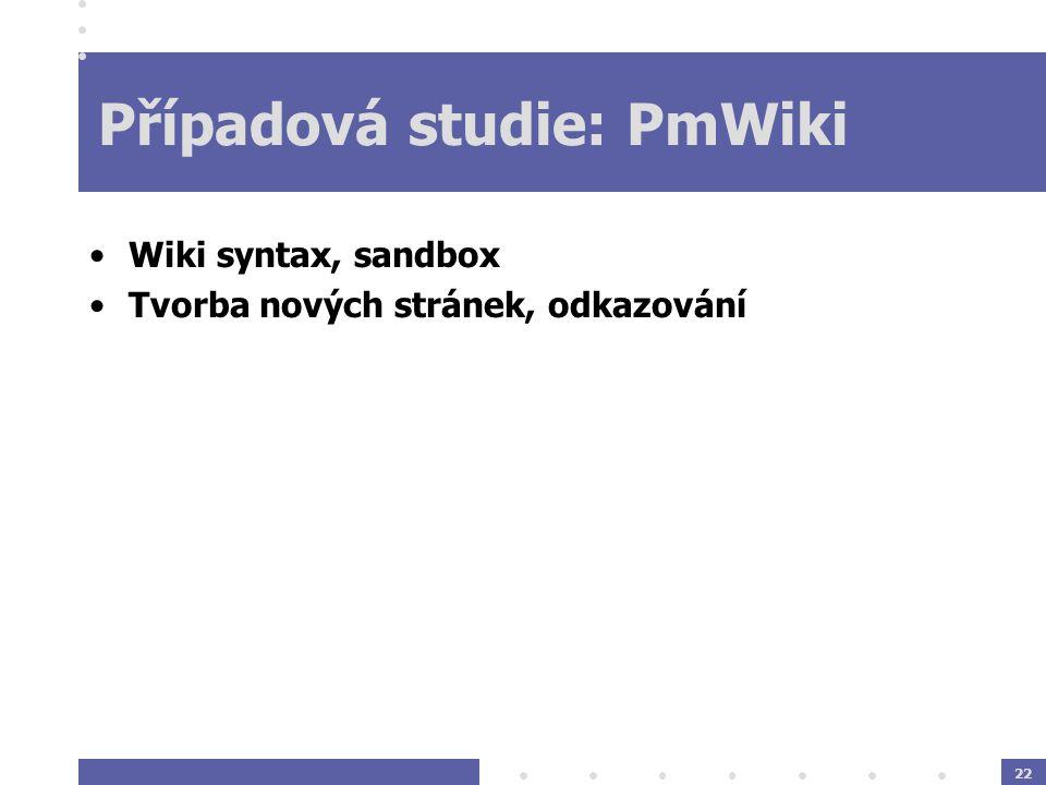 22 Případová studie: PmWiki Wiki syntax, sandbox Tvorba nových stránek, odkazování