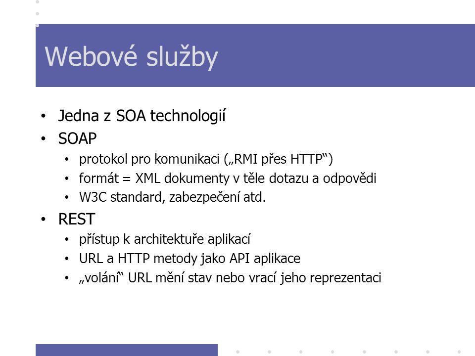 """Webové služby Jedna z SOA technologií SOAP protokol pro komunikaci (""""RMI přes HTTP ) formát = XML dokumenty v těle dotazu a odpovědi W3C standard, zabezpečení atd."""