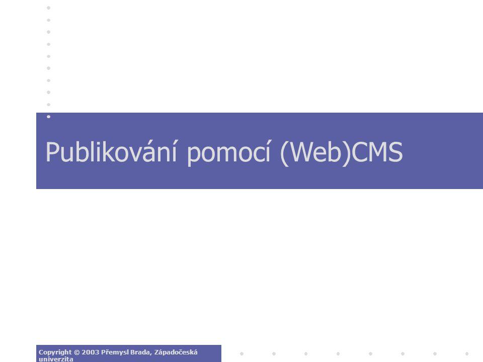 Publikování pomocí (Web)CMS Copyright © 2003 Přemysl Brada, Západočeská univerzita