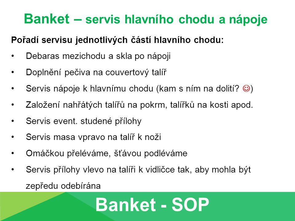 Banket – servis hlavního chodu a nápoje Pořadí servisu jednotlivých částí hlavního chodu: Debaras mezichodu a skla po nápoji Doplnění pečiva na couver