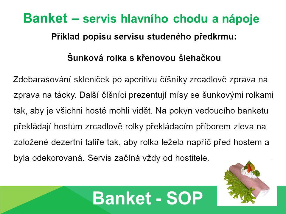 Banket – servis hlavního chodu a nápoje Příklad popisu servisu studeného předkrmu: Šunková rolka s křenovou šlehačkou Zdebarasování skleniček po aperi