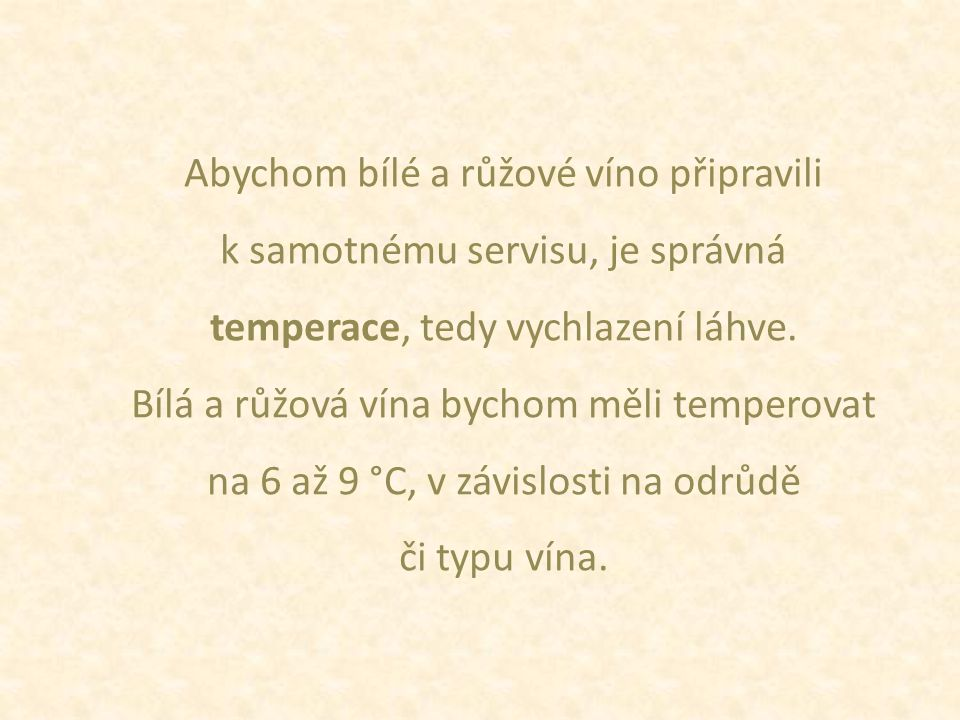 Abychom bílé a růžové víno připravili k samotnému servisu, je správná temperace, tedy vychlazení láhve.
