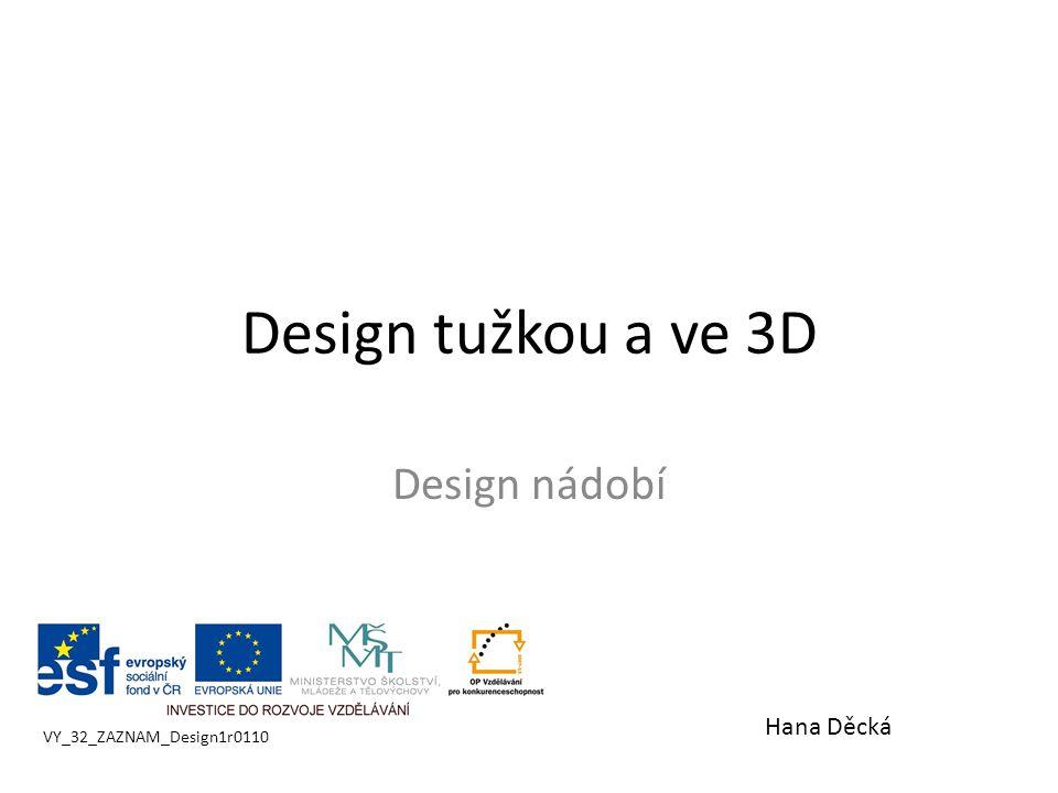 Design tužkou a ve 3D Design nádobí Hana Děcká VY_32_ZAZNAM_Design1r0110