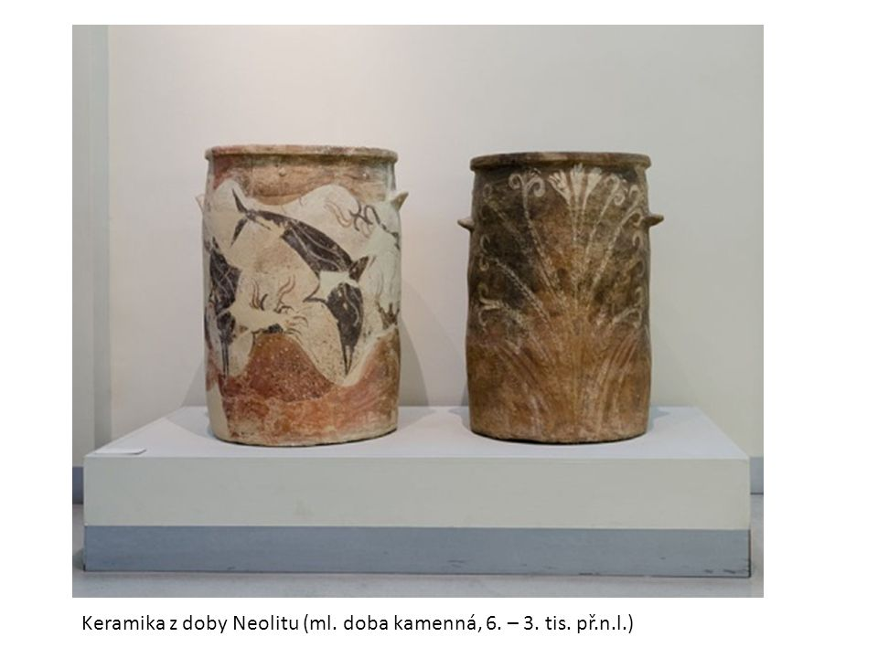 Keramika z doby Neolitu (ml. doba kamenná, 6. – 3. tis. př.n.l.)