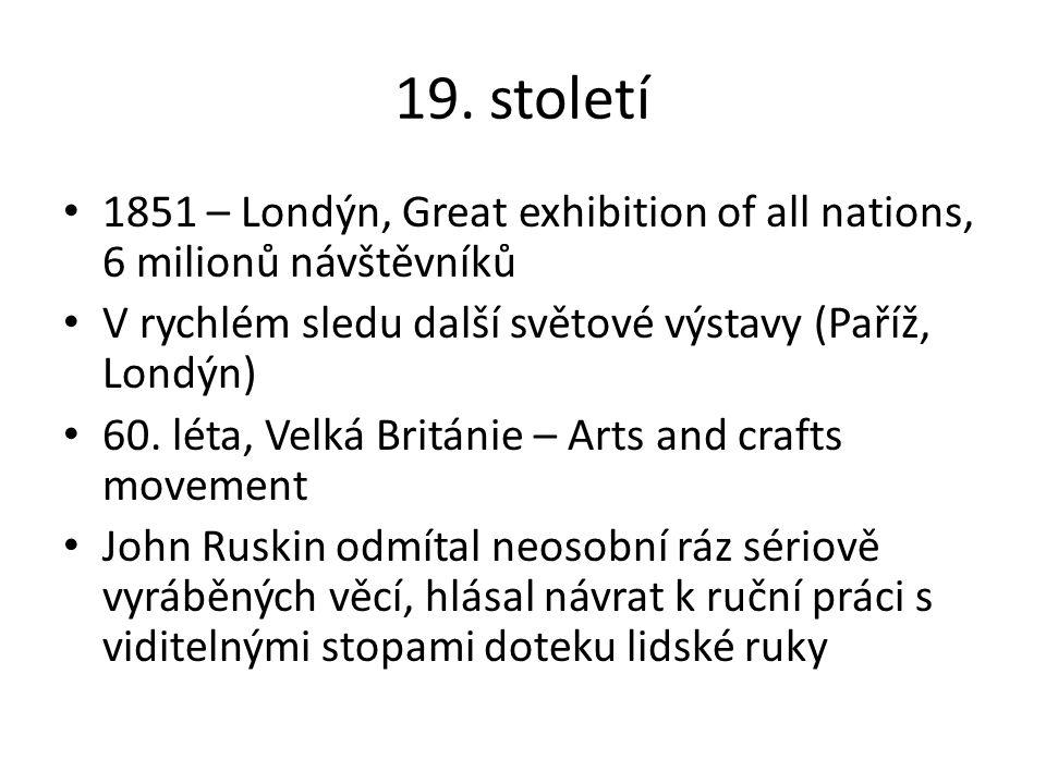19. století 1851 – Londýn, Great exhibition of all nations, 6 milionů návštěvníků V rychlém sledu další světové výstavy (Paříž, Londýn) 60. léta, Velk