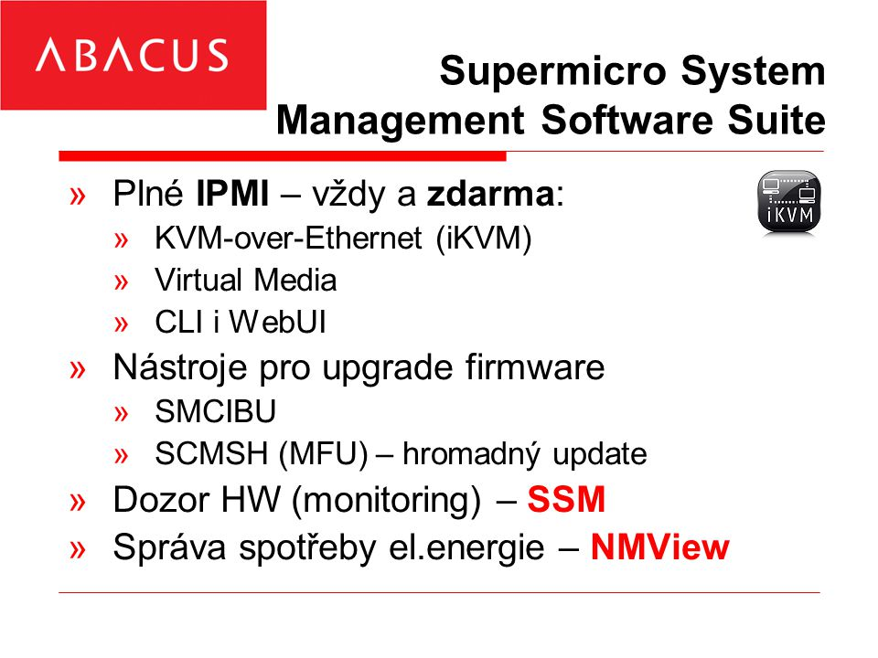 Supermicro System Management Software Suite »Plné IPMI – vždy a zdarma: »KVM-over-Ethernet (iKVM) »Virtual Media »CLI i WebUI »Nástroje pro upgrade fi