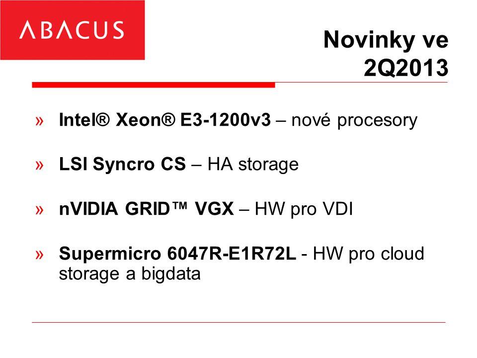 Novinky ve 2Q2013 »Intel® Xeon® E3-1200v3 – nové procesory »LSI Syncro CS – HA storage »nVIDIA GRID™ VGX – HW pro VDI »Supermicro 6047R-E1R72L - HW pro cloud storage a bigdata