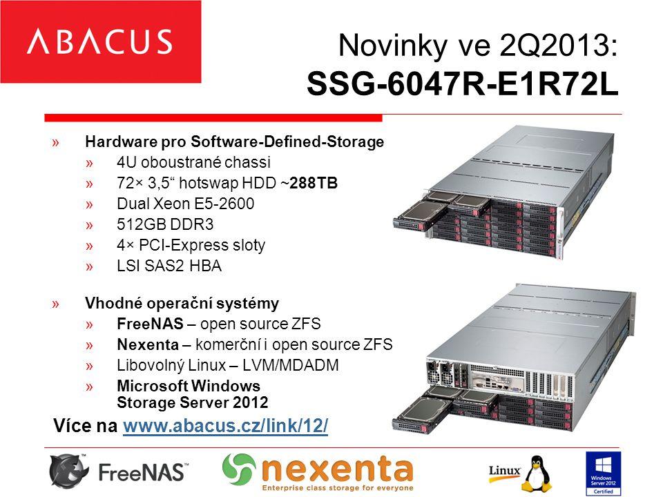Novinky ve 2Q2013: SSG-6047R-E1R72L »Hardware pro Software-Defined-Storage »4U oboustrané chassi »72× 3,5 hotswap HDD ~288TB »Dual Xeon E5-2600 »512GB DDR3 »4× PCI-Express sloty »LSI SAS2 HBA »Vhodné operační systémy »FreeNAS – open source ZFS »Nexenta – komerční i open source ZFS »Libovolný Linux – LVM/MDADM »Microsoft Windows Storage Server 2012 Více na www.abacus.cz/link/12/www.abacus.cz/link/12/