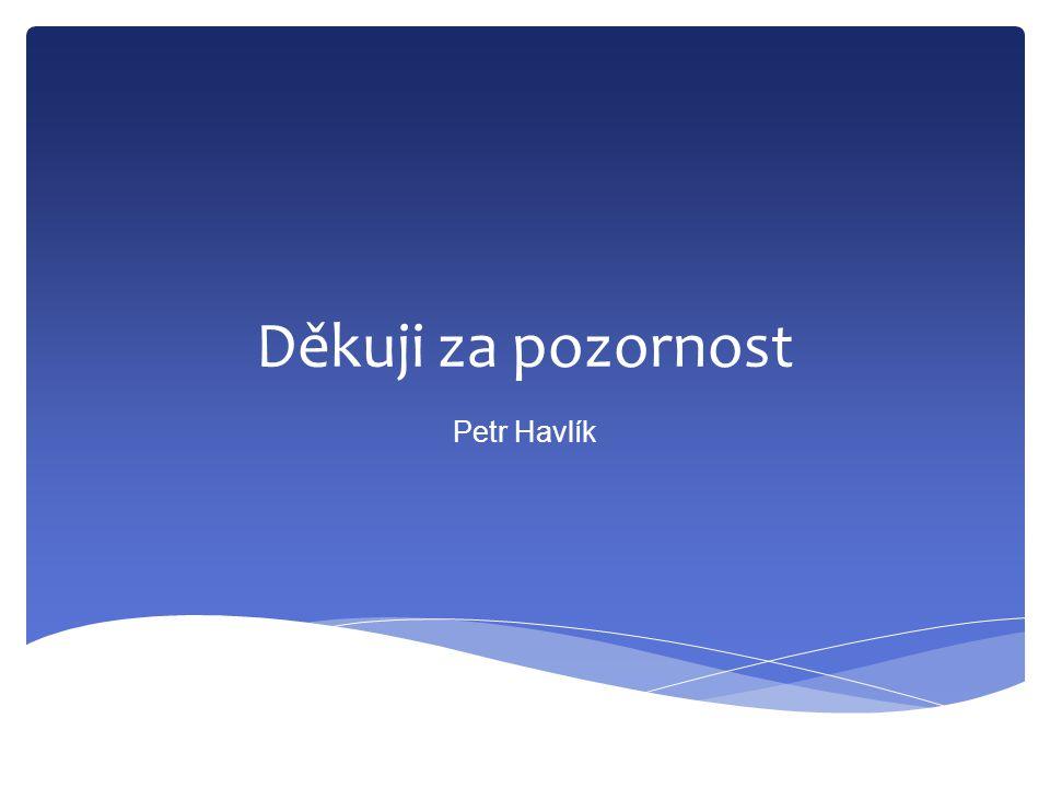 Děkuji za pozornost Petr Havlík