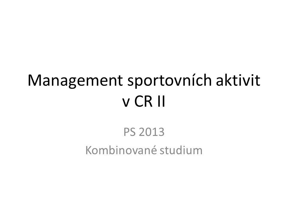 Management sportovních aktivit v CR II PS 2013 Kombinované studium