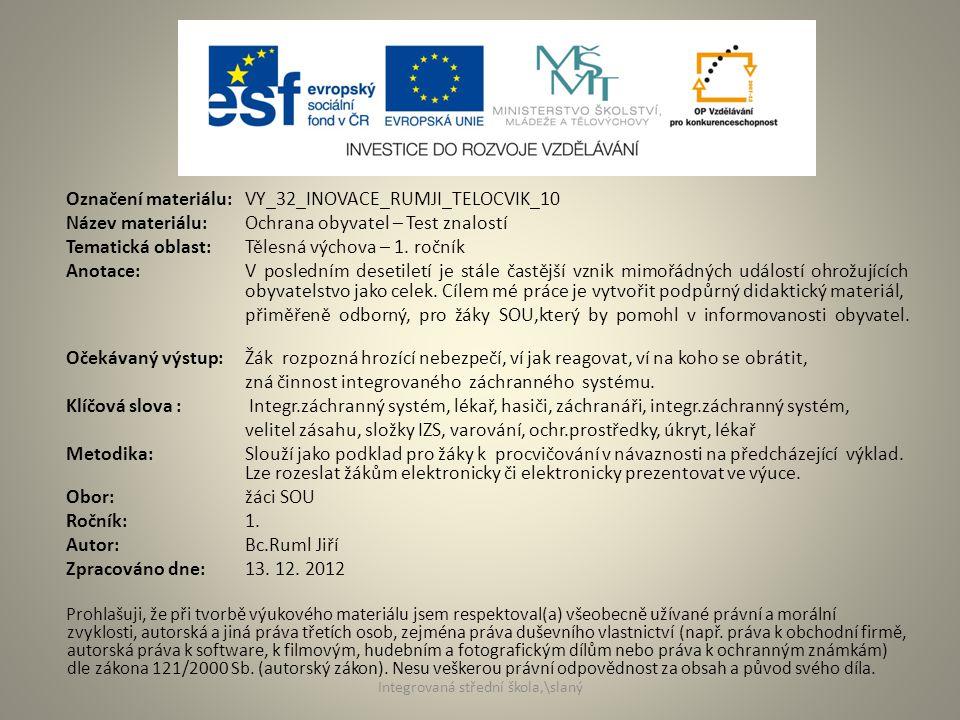 Označení materiálu: VY_32_INOVACE_RUMJI_TELOCVIK_10 Název materiálu:Ochrana obyvatel – Test znalostí Tematická oblast:Tělesná výchova – 1.