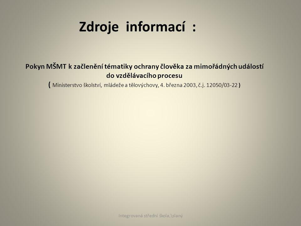 Zdroje informací : Pokyn MŠMT k začlenění tématiky ochrany člověka za mimořádných událostí do vzdělávacího procesu ( Ministerstvo školství, mládeže a tělovýchovy, 4.