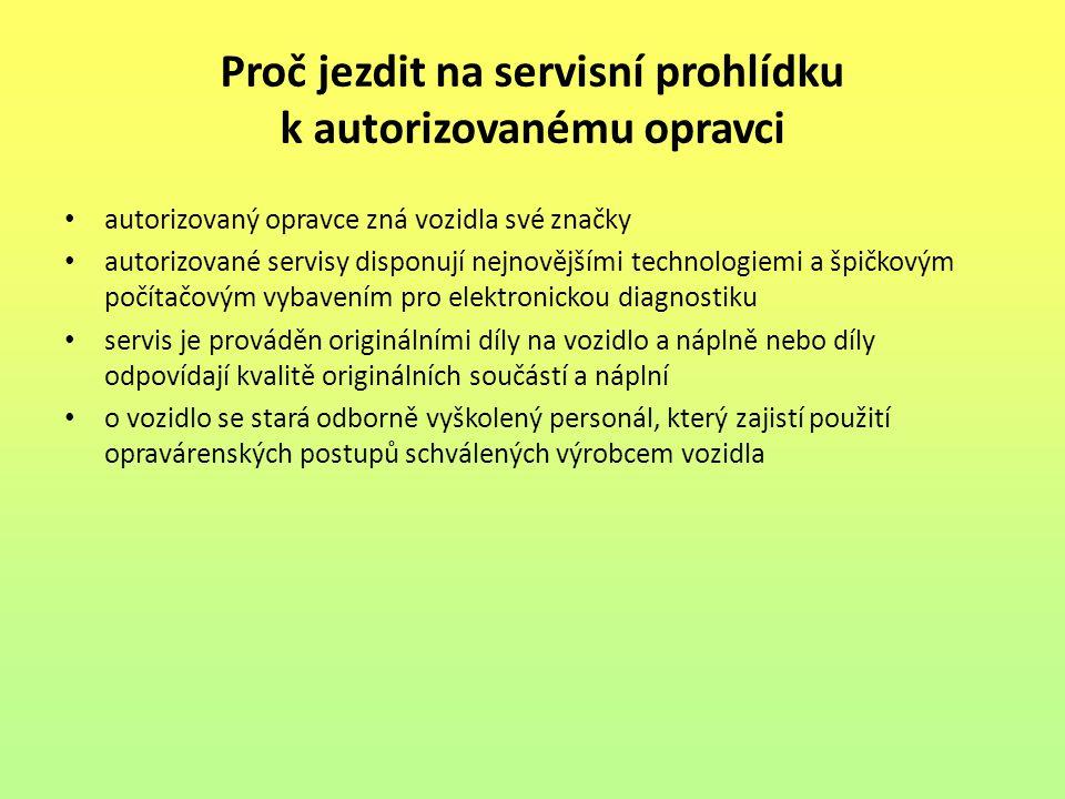 Proč jezdit na servisní prohlídku k autorizovanému opravci autorizovaný opravce zná vozidla své značky autorizované servisy disponují nejnovějšími tec