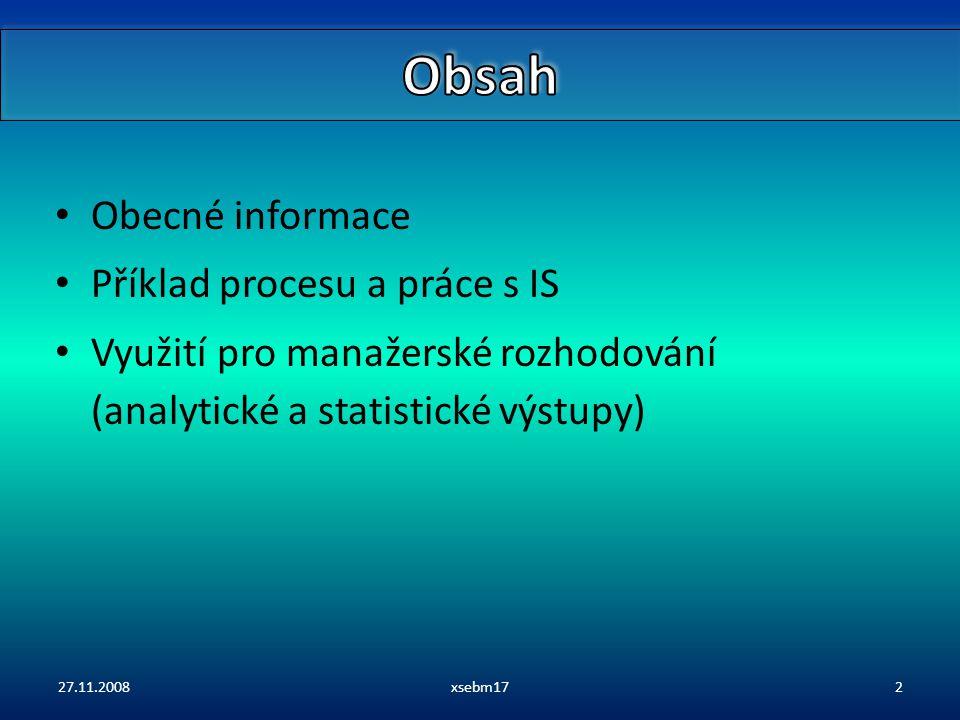 Obecné informace Příklad procesu a práce s IS Využití pro manažerské rozhodování (analytické a statistické výstupy) 27.11.2008xsebm172