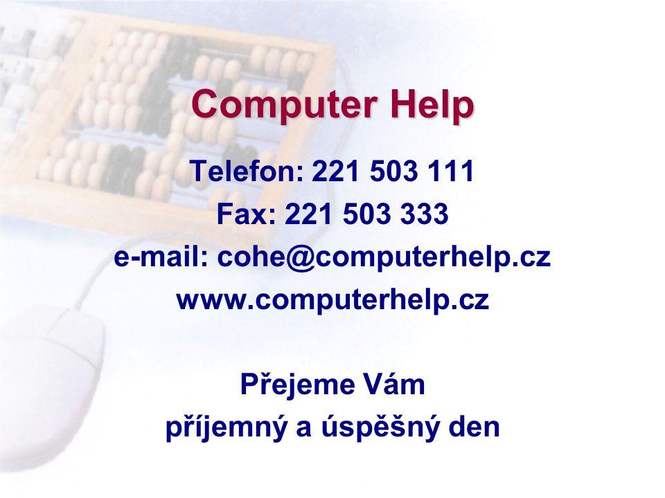 Computer Help Telefon: 221 503 111 Fax: 221 503 333 e-mail: cohe@computerhelp.cz www.computerhelp.cz Přejeme Vám příjemný a úspěšný den