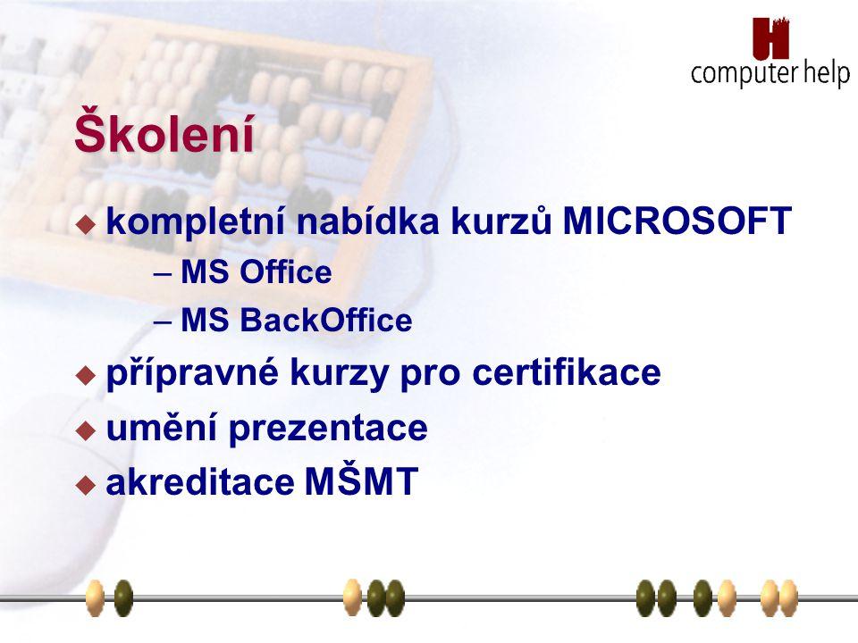 Školení  kompletní nabídka kurzů MICROSOFT –MS Office –MS BackOffice  přípravné kurzy pro certifikace  umění prezentace  akreditace MŠMT