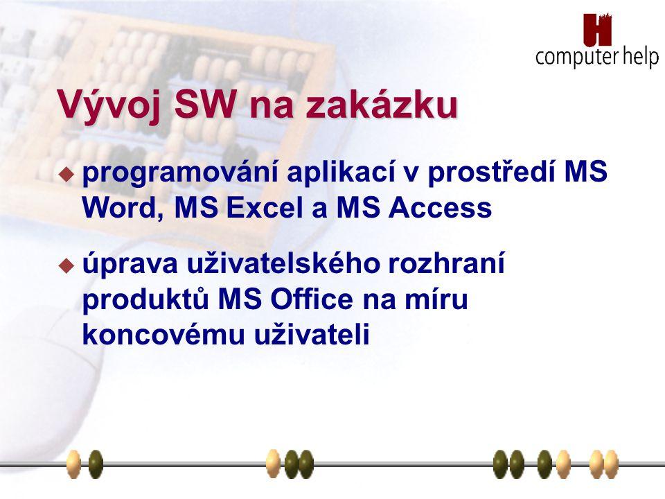 Vývoj SW na zakázku  programování aplikací v prostředí MS Word, MS Excel a MS Access  úprava uživatelského rozhraní produktů MS Office na míru koncovému uživateli