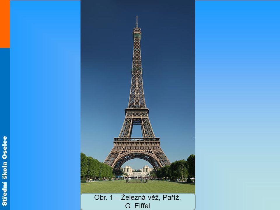 Střední škola Oselce Obr. 1 – Železná věž, Paříž, G. Eiffel