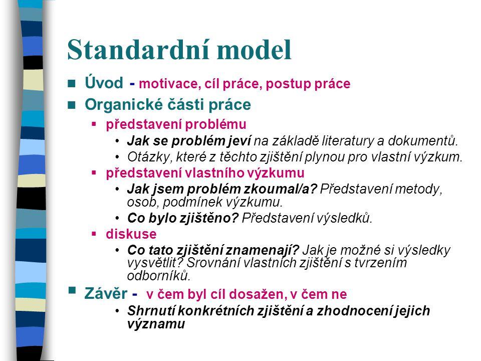 Standardní model Úvod - motivace, cíl práce, postup práce Organické části práce  představení problému Jak se problém jeví na základě literatury a dokumentů.