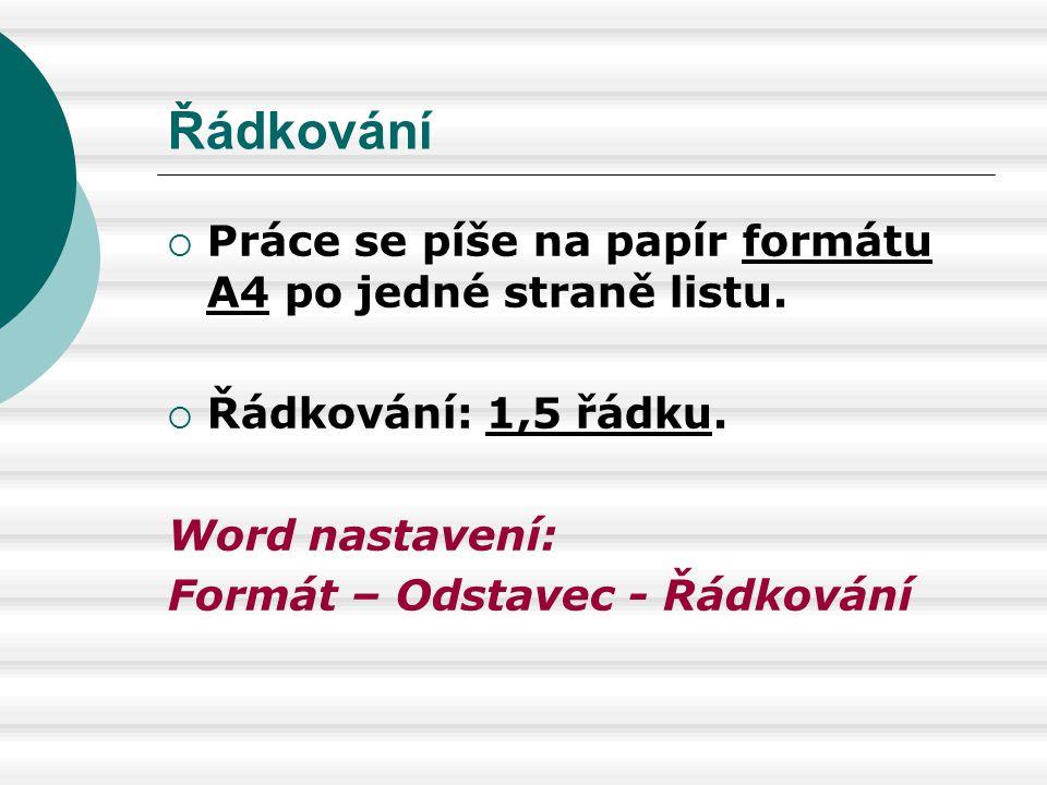  Práce se píše na papír formátu A4 po jedné straně listu.  Řádkování: 1,5 řádku. Word nastavení: Formát – Odstavec - Řádkování Řádkování