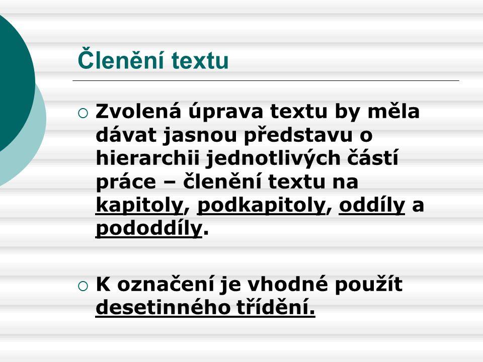 Členění textu  Zvolená úprava textu by měla dávat jasnou představu o hierarchii jednotlivých částí práce – členění textu na kapitoly, podkapitoly, od