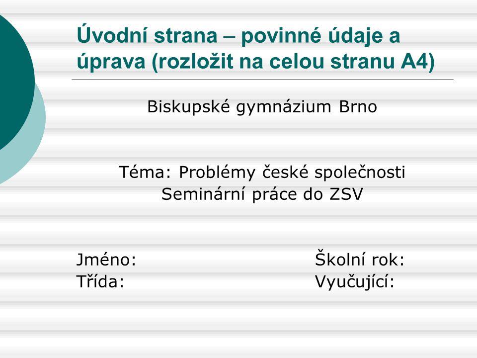 Úvodní strana – povinné údaje a úprava (rozložit na celou stranu A4) Biskupské gymnázium Brno Téma: Problémy české společnosti Seminární práce do ZSV