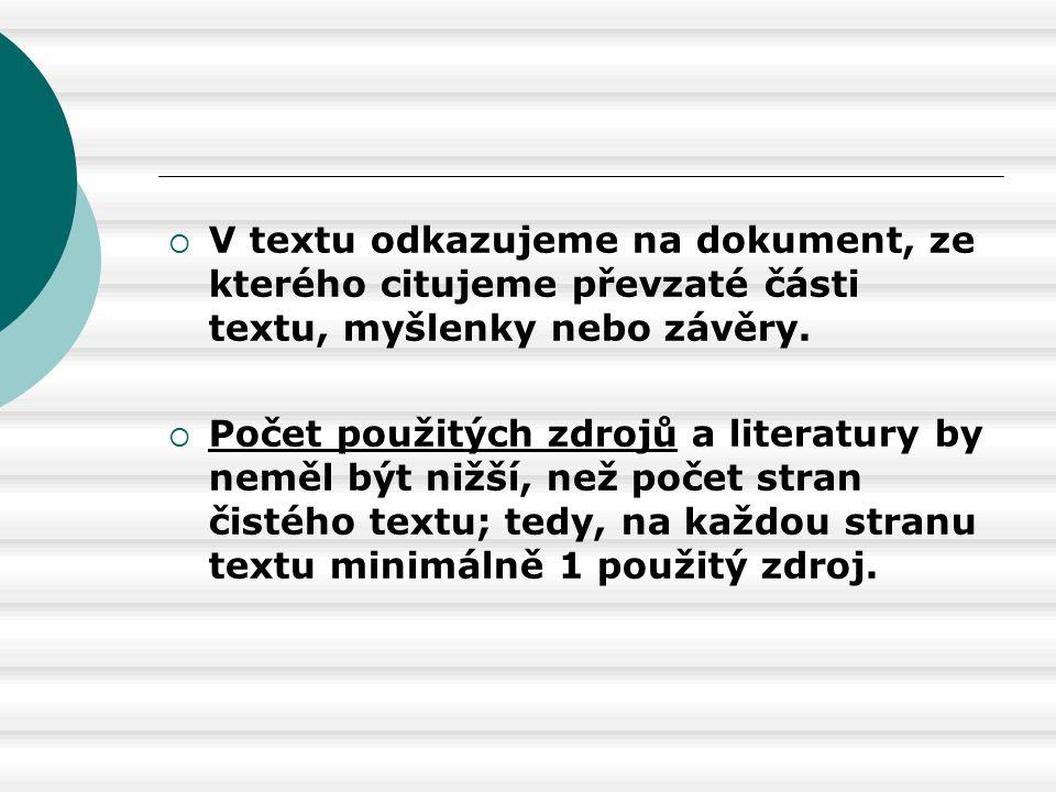  V textu odkazujeme na dokument, ze kterého citujeme převzaté části textu, myšlenky nebo závěry.  Počet použitých zdrojů a literatury by neměl být n