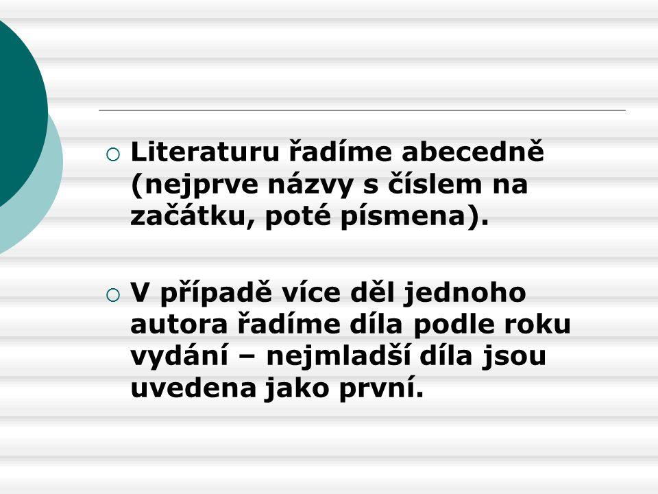  Literaturu řadíme abecedně (nejprve názvy s číslem na začátku, poté písmena).  V případě více děl jednoho autora řadíme díla podle roku vydání – ne