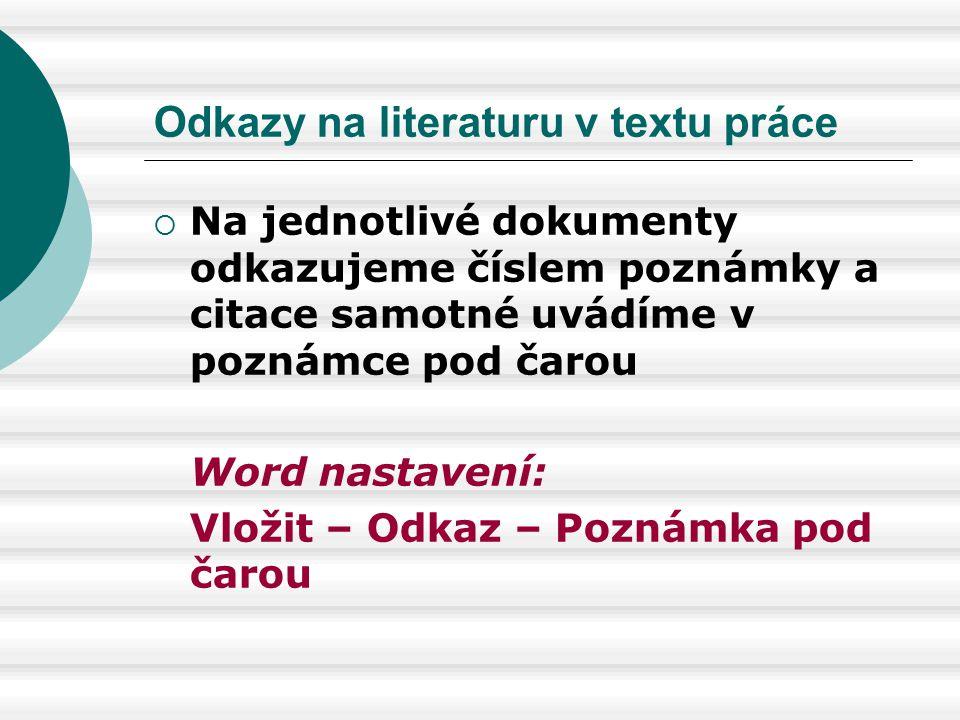 Odkazy na literaturu v textu práce  Na jednotlivé dokumenty odkazujeme číslem poznámky a citace samotné uvádíme v poznámce pod čarou Word nastavení: