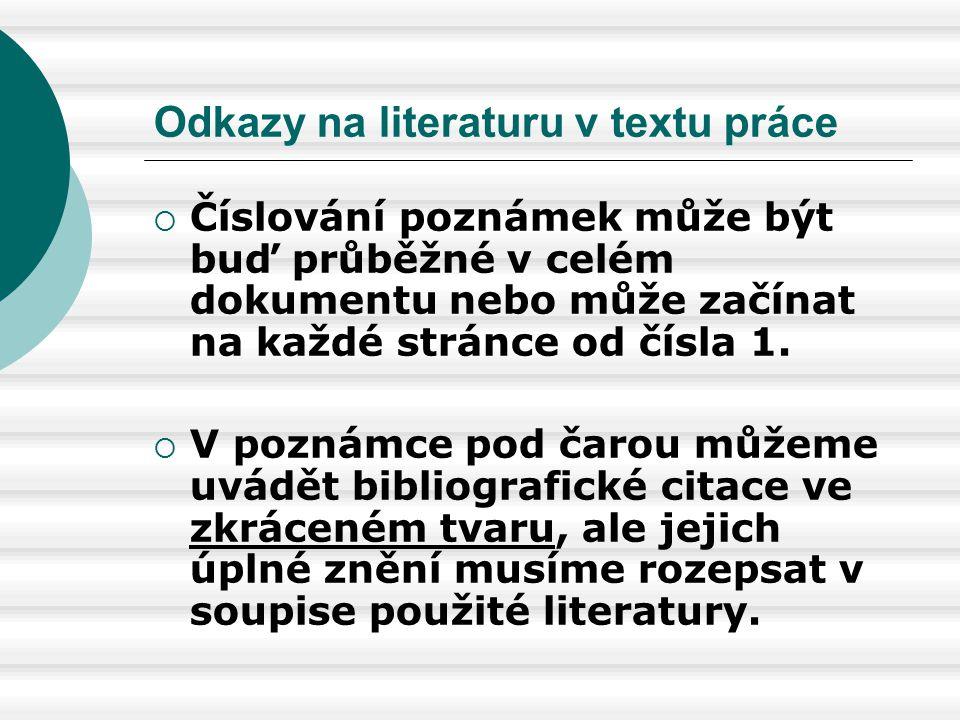 Odkazy na literaturu v textu práce  Číslování poznámek může být buď průběžné v celém dokumentu nebo může začínat na každé stránce od čísla 1.  V poz