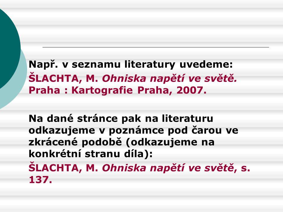 Např. v seznamu literatury uvedeme: ŠLACHTA, M. Ohniska napětí ve světě. Praha : Kartografie Praha, 2007. Na dané stránce pak na literaturu odkazujeme