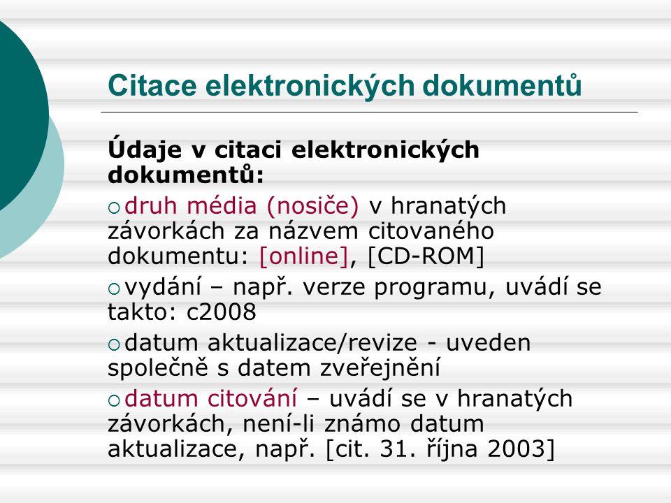 Citace elektronických dokumentů Údaje v citaci elektronických dokumentů:  druh média (nosiče) v hranatých závorkách za názvem citovaného dokumentu: [