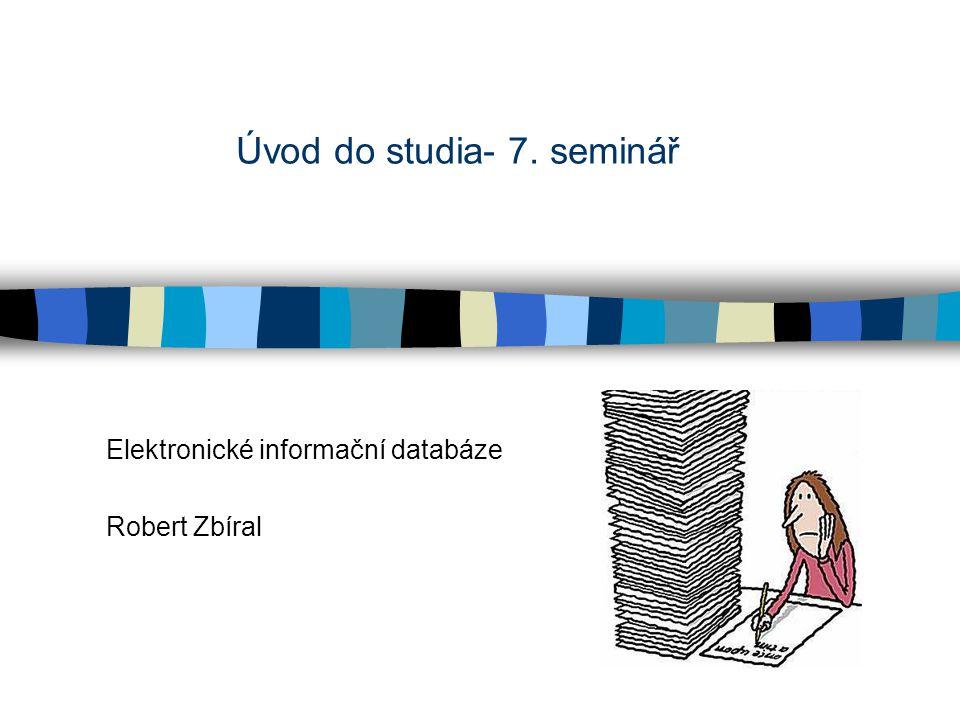 Úvod do studia- 7. seminář Elektronické informační databáze Robert Zbíral
