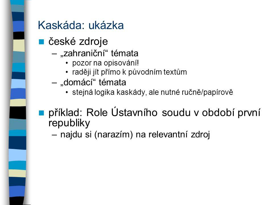 Kaskáda: ukázka příklad: Role Ústavního soudu v období první republiky –najdu si (narazím) na relevantní zdroj