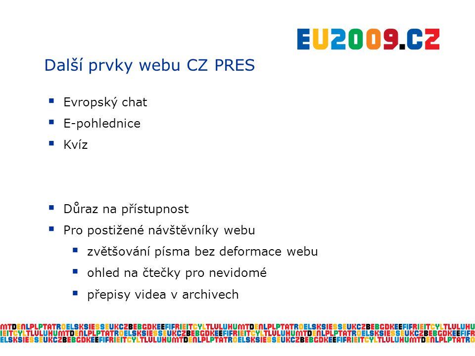 Další prvky webu CZ PRES  Evropský chat  E-pohlednice  Kvíz  Důraz na přístupnost  Pro postižené návštěvníky webu  zvětšování písma bez deformace webu  ohled na čtečky pro nevidomé  přepisy videa v archivech