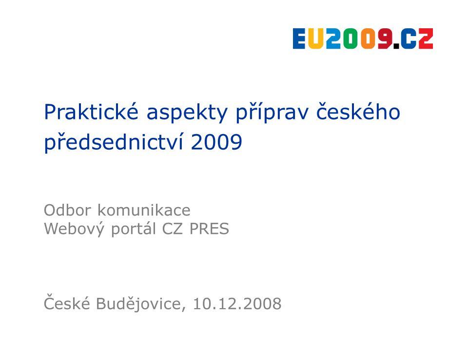 Praktické aspekty příprav českého předsednictví 2009 Odbor komunikace Webový portál CZ PRES České Budějovice, 10.12.2008