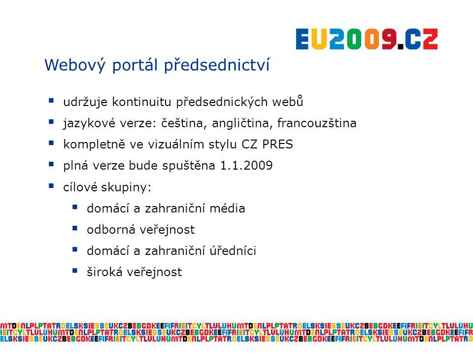 Webový portál předsednictví  udržuje kontinuitu předsednických webů  jazykové verze: čeština, angličtina, francouzština  kompletně ve vizuálním stylu CZ PRES  plná verze bude spuštěna 1.1.2009  cílové skupiny:  domácí a zahraniční média  odborná veřejnost  domácí a zahraniční úředníci  široká veřejnost