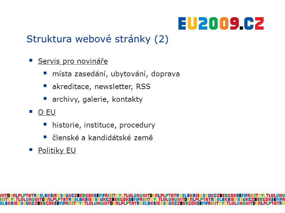 Struktura webové stránky (2)  Servis pro novináře  místa zasedání, ubytování, doprava  akreditace, newsletter, RSS  archivy, galerie, kontakty  O EU  historie, instituce, procedury  členské a kandidátské země  Politiky EU
