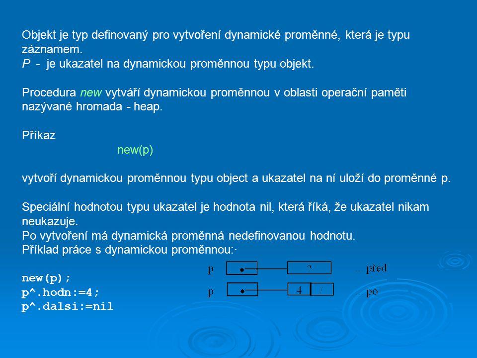 Objekt je typ definovaný pro vytvoření dynamické proměnné, která je typu záznamem.